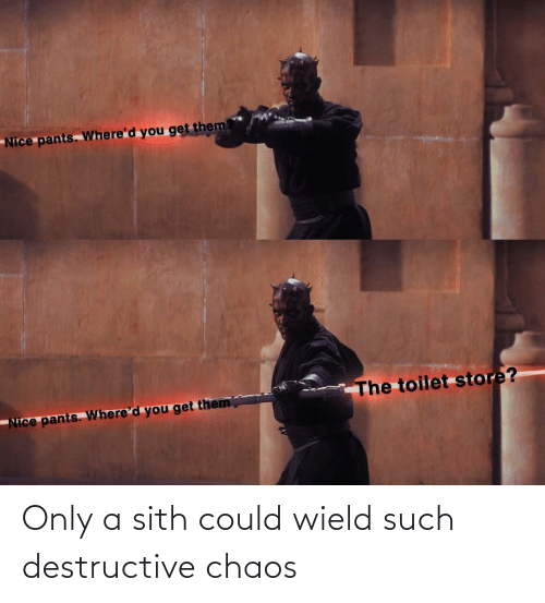 chaos: Only a sith could wield such destructive chaos