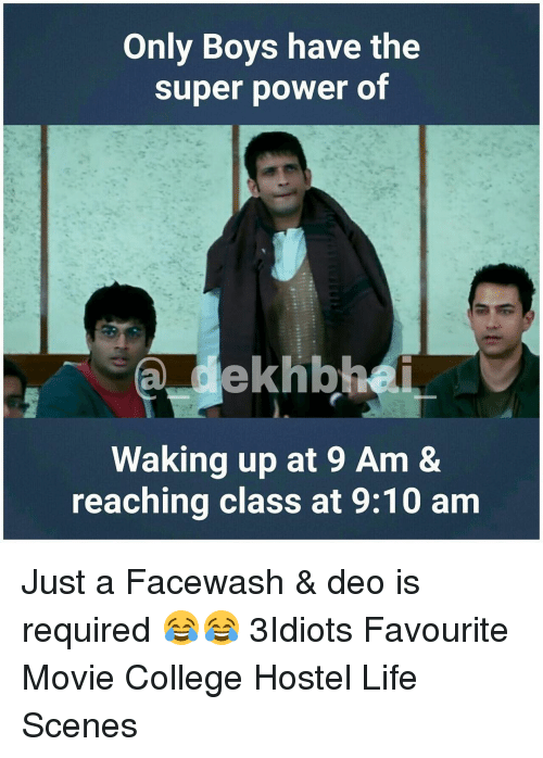 favourite movie: Only Boys have the  super power of  ekhb  Waking up at 9 Am &  reaching class at 9:10 am Just a Facewash & deo is required 😂😂 3Idiots Favourite Movie College Hostel Life Scenes