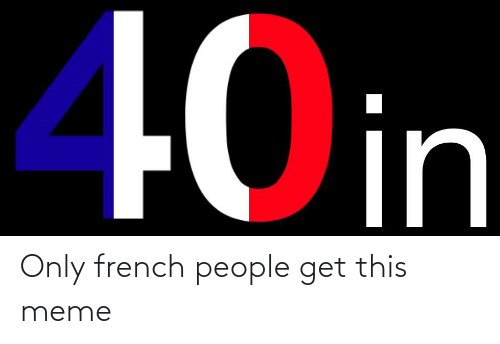 French People: Only french people get this meme