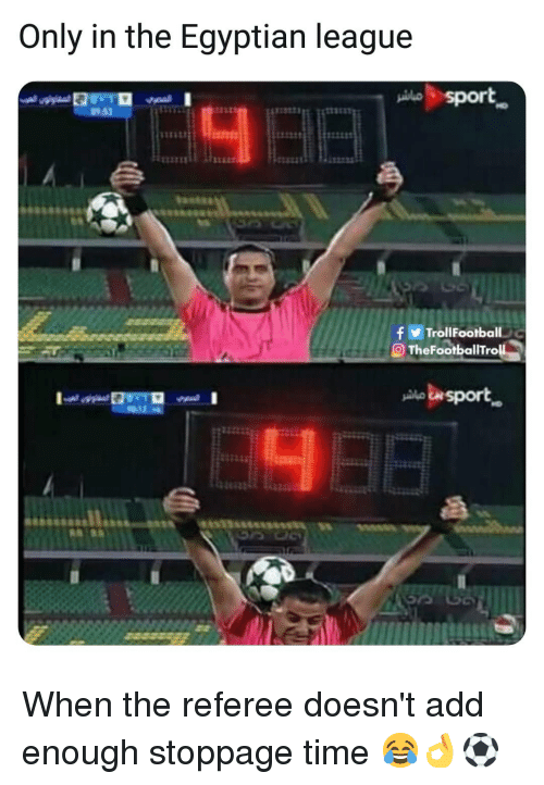 referee: Only in the Egyptian league  sport  3533  TrollFootbal  O TheFootballTroll  isport When the referee doesn't add enough stoppage time 😂👌⚽️