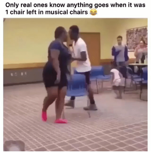Memes, Chair, and Anything Goes: Only real ones know anything goes when it was  1 chair left in musical chairs