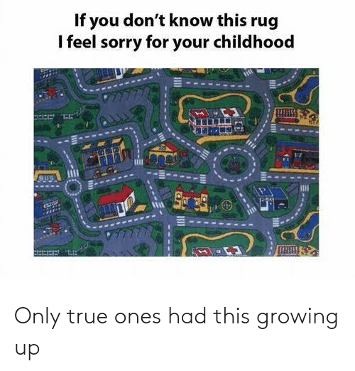 growing: Only true ones had this growing up