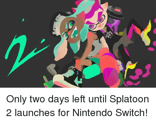 Dank, Nintendo, and 🤖: Only two days left until Splatoon 2 launches for Nintendo Switch!