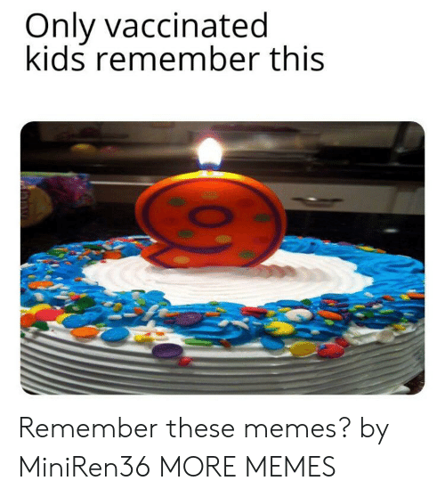 Dank, Memes, and Target: Only vaccinated  kids remember this Remember these memes? by MiniRen36 MORE MEMES