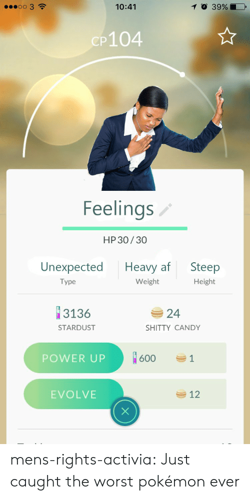 Power Up: oo 3  10:41  O 39%  CP104  Feelings  HP 30/30  Unexpected Heavy af Steep  Height  Type  Weight  3136  24  SHITTY CANDY  STARDUST  POWER UP  1600  EVOLVE  12 mens-rights-activia:  Just caught the worst pokémon ever