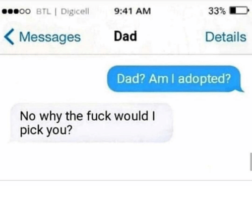 Dad, Funny, and Fuck: oo BTL | Digicell 9:41 AM  33% D  Messages Dad  Details  Dad? Am I adopted?  No why the fuck would  pick you?