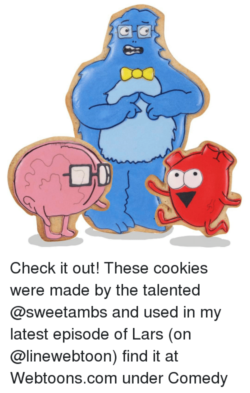Cookiness: oo Check it out! These cookies were made by the talented @sweetambs and used in my latest episode of Lars (on @linewebtoon) find it at Webtoons.com under Comedy