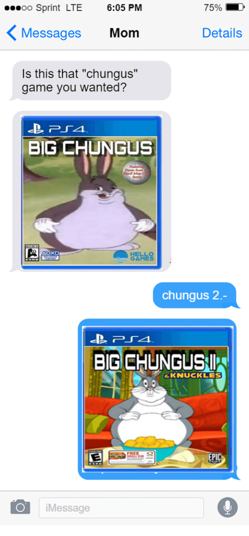 "knuckles: oo Sprint LTE 6:05 PM  Messages Mom  Is this that ""chungus""  75%  Details  game you wanted?  BIG CHUNGUS  성 𣊫  chungus 2  BIG CHUNGUS  &KNUCKLES  EPIC  iMessage"