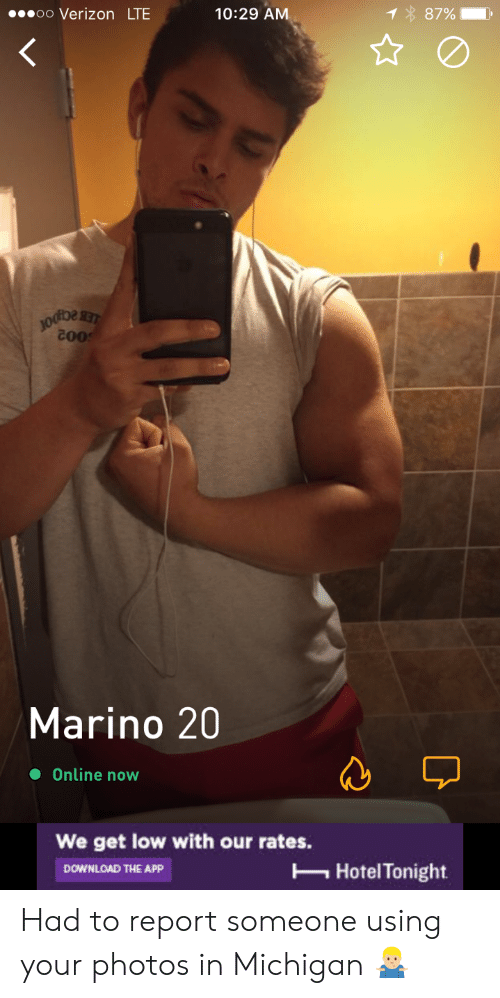get low: oo Verizon LTE  10:29 AM  Marino 20  Online now  We get low with our rates.  Hotel Tonight  DOWNLOAD THE APP Had to report someone using your photos in Michigan 🤷🏼♂️