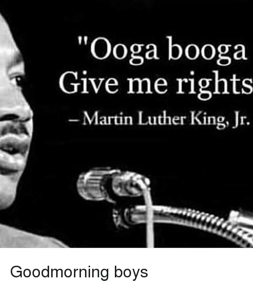 """Martin, Martin Luther King Jr., and Martin Luther: """"Ooga booga  Give me rights  -Martin Luther King, Jr. Goodmorning boys"""