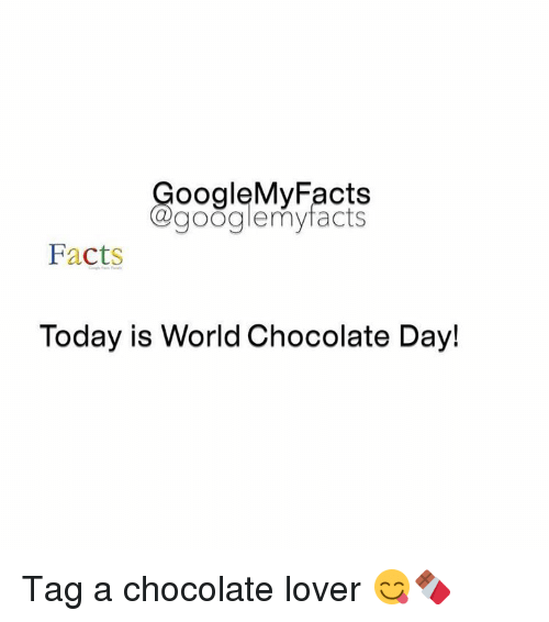Chocolate Day: oogleMy Facts  google my facts  Facts  Today is World Chocolate Day! Tag a chocolate lover 😋🍫