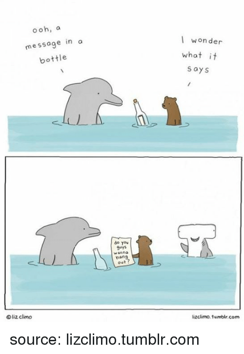 message in a bottle: ooh, a  message in a  bottle  I wonder  what it  says  do you  9uyS  Honno  nan  out  liz clino  lizclimo. tumblr.com source: lizclimo.tumblr.com