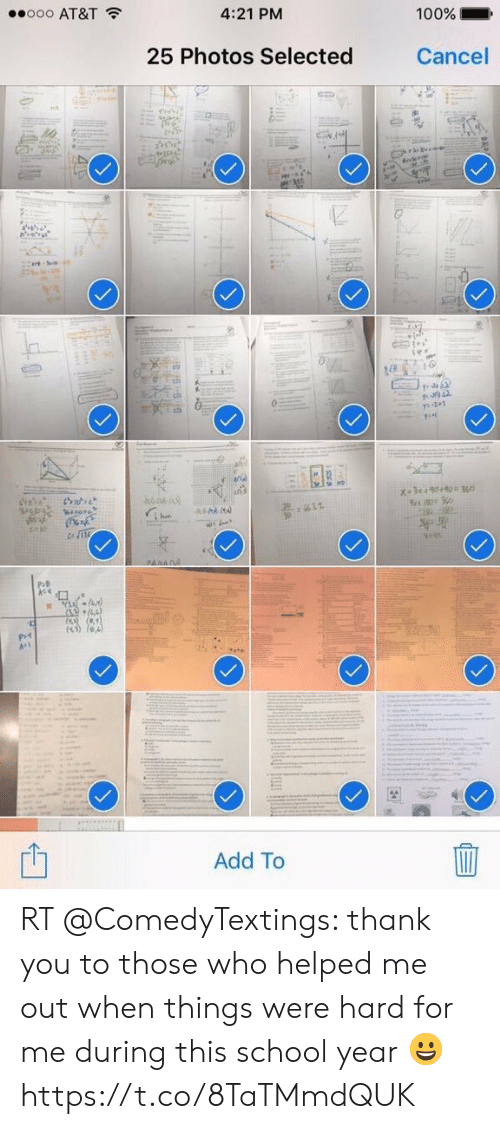 School, Thank You, and At&t: ..ooo AT&T  4:21 PM  100%.  25 Photos Selected  Cancel  Add To RT @ComedyTextings: thank you to those who helped me out when things were hard for me during this school year 😀 https://t.co/8TaTMmdQUK