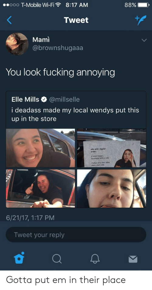 Locale: .ooo T-Mobile Wi-Fi  8:17 AM  88%)  ,  Tweet  Mami  @brownshugaaa  You look fucking annoying  Elle Mills @millselle  i deadass made my local wendys put this  up in the store  order  if she's hungry  baconator with cake  if she's on a diet, hmake  that a diet cake  6/21/17, 1:17 PM  Tweet your reply Gotta put em in their place