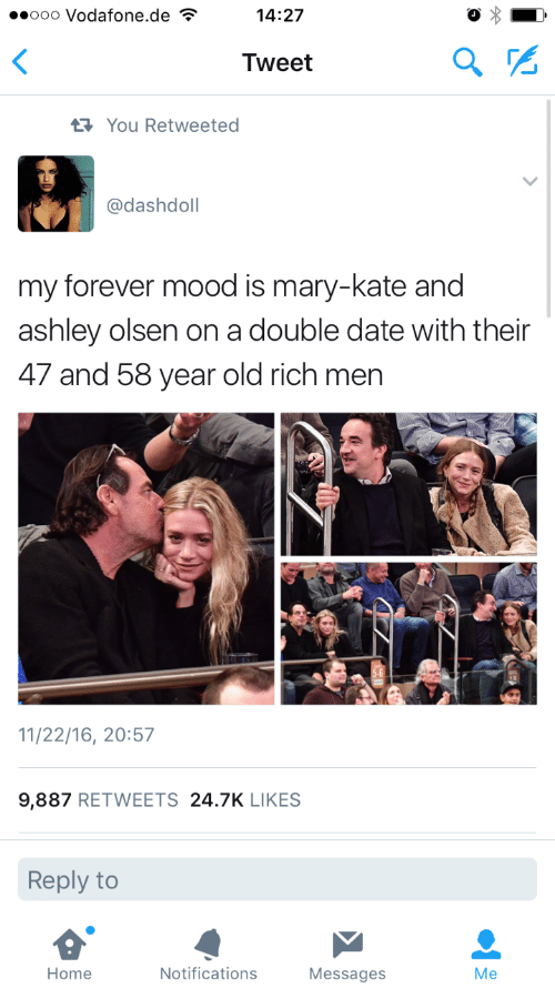 Ashley Olsen: ooo Vodafone.de  14:27  Tweet  You Retweeted  @dashdoll  my forever mood is mary-kate and  ashley olsen on a double date with their  47 and 58 year old rich men  11/22/16, 20:57  9,887 RETWEETS 24.7K LIKES  Reply to  Home  Notifications  Messages  Me