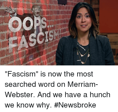 """merriam webster: OOPS """"Fascism"""" is now the most searched word on Merriam-Webster. And we have a hunch we know why. #Newsbroke"""