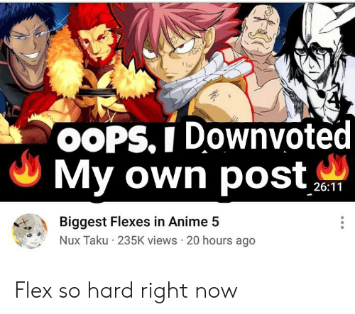 Anime, Flexing, and Reddit: 'OOPS. I Downvoted  My own post  26:11  Biggest Flexes in Anime 5  Nux Taku 235K views 20 hours ago Flex so hard right now