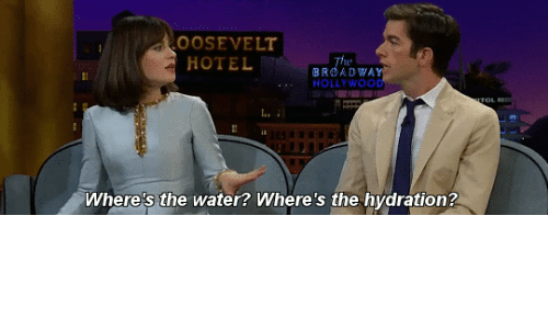 Hydration: OOSEVELT  HOTEL  BROADWAY  HOLLYWOOD  Where's the water? Where's the hydration?
