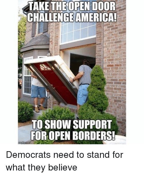 Open Door: OPEN DOOR  TAKE THE  CHALLENGEAMERICA  TO SHOW SUPPORT  FOR OPEN BORDERS! Democrats need to stand for what they believe