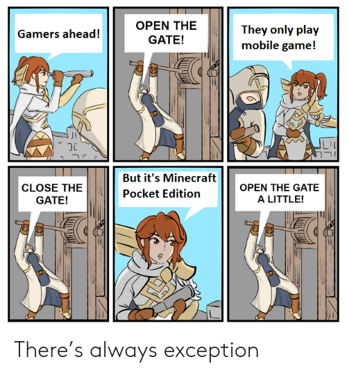 gate: OPEN THE  They only play  mobile game!  Gamers ahead!  GATE!  But it's Minecraft  OPEN THE GATE  CLOSE THE  Pocket Edition  A LITTLE!  GATE! There's always exception