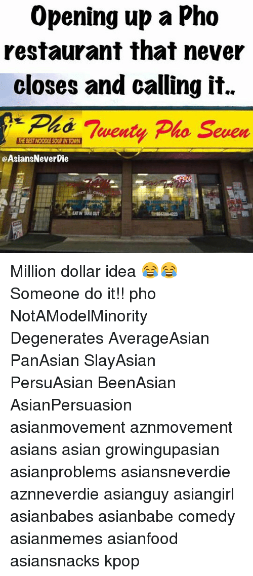 Takeing: Opening up a Pho  restaurant that never  closes and calling it.  Ph Twenty Pho Seven  @AsiansNeverDie  EATIN TAKE OUT Million dollar idea 😂😂 Someone do it!! pho NotAModelMinority Degenerates AverageAsian PanAsian SlayAsian PersuAsian BeenAsian AsianPersuasion asianmovement aznmovement asians asian growingupasian asianproblems asiansneverdie aznneverdie asianguy asiangirl asianbabes asianbabe comedy asianmemes asianfood asiansnacks kpop