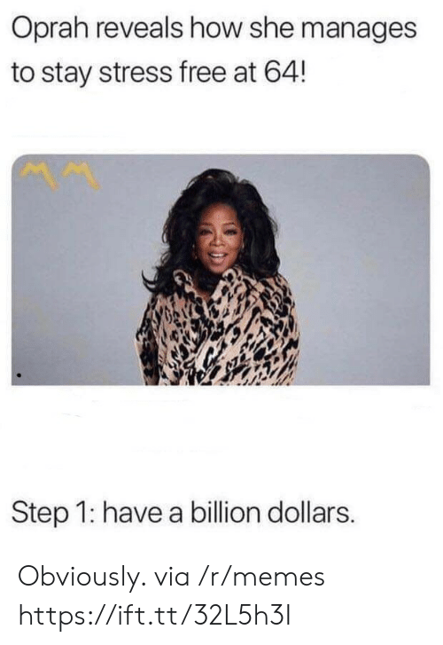 Oprah Winfrey: Oprah reveals how she manages  to stay stress free at 64!  Step 1: have a billion dollars. Obviously. via /r/memes https://ift.tt/32L5h3I