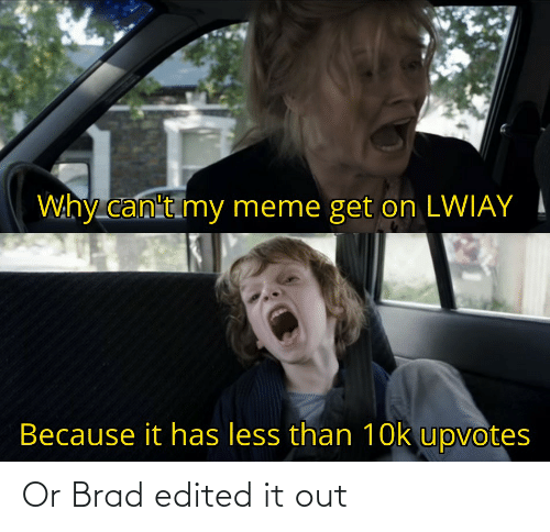 Brad: Or Brad edited it out