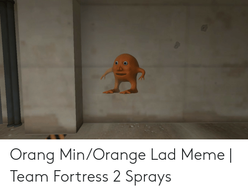 Orange Lad: Orang Min/Orange Lad Meme | Team Fortress 2 Sprays