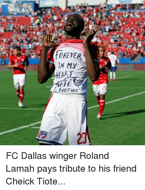 winger: OREVER  N MY  HEAR  2)  20 FC Dallas winger Roland Lamah pays tribute to his friend Cheick Tiote...