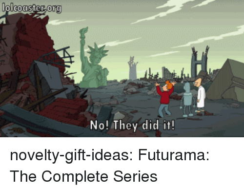 Tumblr, Blog, and Futurama: org  No! They did it! novelty-gift-ideas:  Futurama: The Complete Series