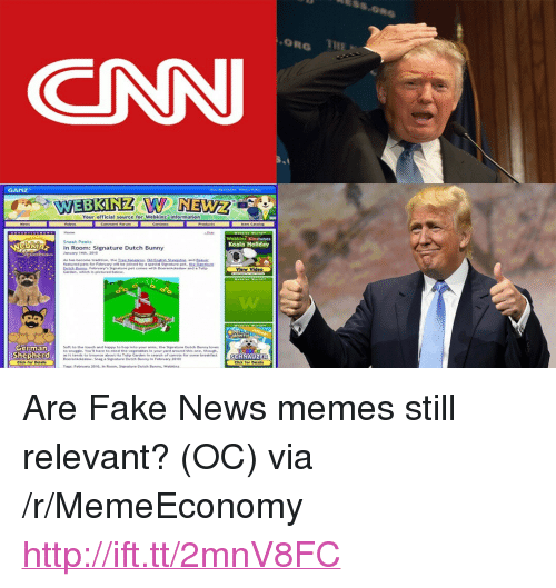 "Click, cnn.com, and Fake: ORG THE  CNN  GANZ  Your official source for Webkinz information  Sneak Peeks  In Room: Signature Dutch Bunny  anuary 14eh, 2010  As has become tradtion the Tree Knre Enh Sheceas and Beaver  featured pets for February wi be Jolaed by a specidl Sigm ature pet the Senetute  Koala Holiday  German  Shepherd  Click fer Detl  Soft to the touch and haopy to hop lato your arms, the Signature Dutch Banny loves  tosauggle. You1 have to สด-d th+ vegetables in your yard oround this one, though.  as it tends to trounce about its Tullp Garden in search of carrots for some breakfast  Boerenkckesaw.Snag a Signature Dutch Bunny in February 2010  SCHNAUZER  Tags: Febrry 2010, t  Dutch Buany, Webiinz <p>Are Fake News memes still relevant? (OC) via /r/MemeEconomy <a href=""http://ift.tt/2mnV8FC"">http://ift.tt/2mnV8FC</a></p>"