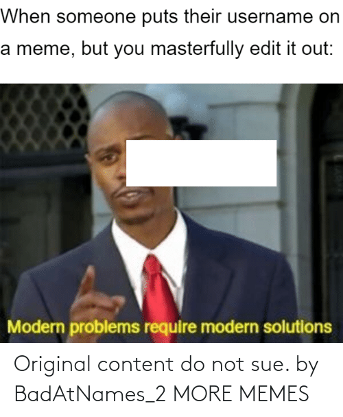 Do Not: Original content do not sue. by BadAtNames_2 MORE MEMES