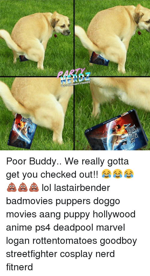 Memes, Aang, and 🤖: ORMD  lIGACTHePARTYneRDz  RTI Poor Buddy.. We really gotta get you checked out!! 😂😂😂 💩💩💩 lol lastairbender badmovies puppers doggo movies aang puppy hollywood anime ps4 deadpool marvel logan rottentomatoes goodboy streetfighter cosplay nerd fitnerd