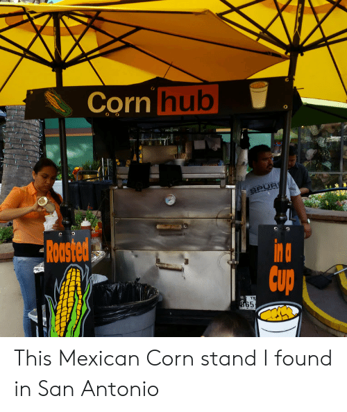 San Antonio, Mexican, and Corn: orn hub  NC  CUD This Mexican Corn stand I found in San Antonio