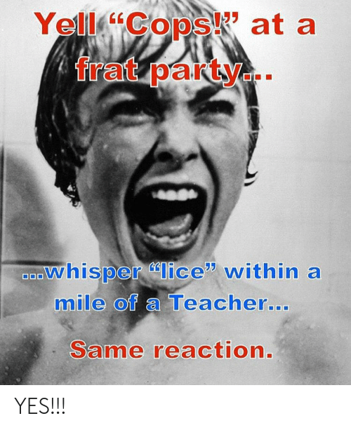 Lice: os at a  whisper lice within a  mile of a Teacher  0  0  ...  Same reaction YES!!!