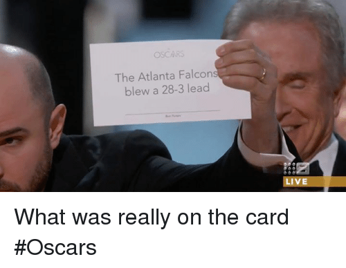 Atlanta Falcons: OSCARS.  The Atlanta Falcon  blew a 28-3 lead  LIVE What was really on the card #Oscars