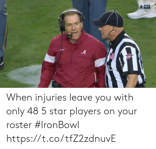 players: OSEC  A When injuries leave you with only 48 5 star players on your roster #IronBowl  https://t.co/tfZ2zdnuvE
