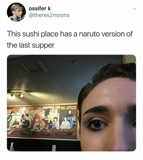 The Last Supper: ossifer k  @theres2moons  T his sushi place has a naruto version of  the last supper