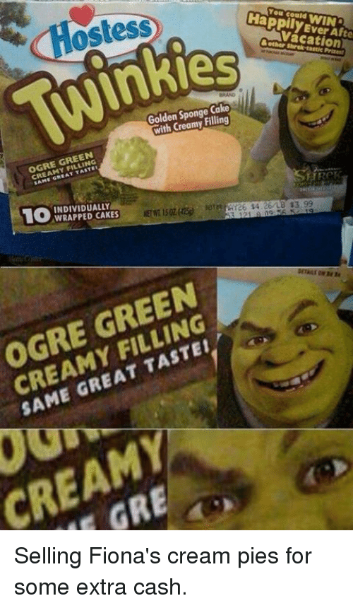 Funny, Gre, and Cream: Ostess  You could  HappilyEver Afte  AAva cation  pily WINS  & other shrek-taste Prrest  Golden Sponge,Cake  with Creamy,Filling  OGRE GREEN  CREAMY FILLING  10  INDIVIDUALLY  WRAPPED CAKES  NETVT. 15OZ(disi esntwr26 s4 26/LB43 99  ETWT15OZ佛% eTemre6$426/LB s3 99  OGRE GREEN  CREAMY FILLING  SAME GREAT TASTE!  CREAM  GRE  S Selling Fiona's cream pies for some extra cash.