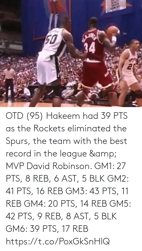 team: OTD (95) Hakeem had 39 PTS as the Rockets eliminated the Spurs, the team with the best record in the league & MVP David Robinson.    GM1: 27 PTS, 8 REB, 6 AST, 5 BLK GM2: 41 PTS, 16 REB GM3: 43 PTS, 11 REB GM4: 20 PTS, 14 REB GM5: 42 PTS, 9 REB, 8 AST, 5 BLK GM6: 39 PTS, 17 REB https://t.co/PoxGkSnHlQ