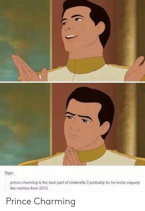 Cinderella : Otgw  prince charming is the best part of cinderella 3 probably bc he looks vaguely  like memes from 2012 Prince Charming