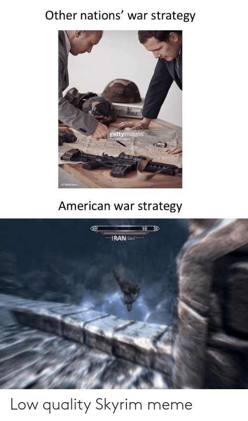 Skyrim Meme: Other nations' war strategy  gettyimages  Pecpleiages  478690043  American war strategy  IRAN Goord Low quality Skyrim meme