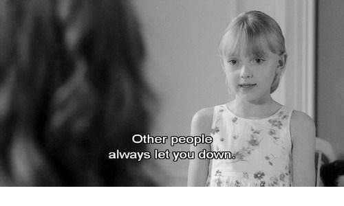 Down, You, and Always: Other people  always let you down