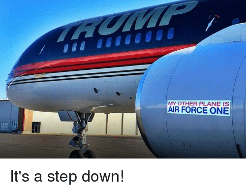 air force one: OTHER PLANE IS  AIR FORCE ONE It's a step down!