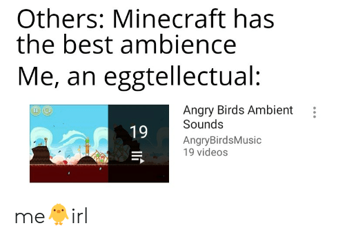 Others Minecraft Has the Best Ambience Me an Eggtellectual