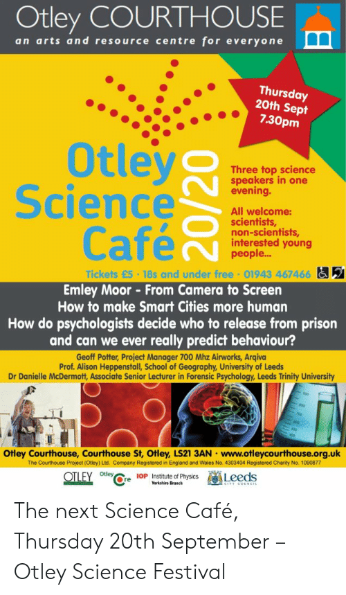 Otley Courthouse An Arts And Resource Centre For Everyone Thursday 20th Sept 730pm Otley Science Cafe Three Top Science Speakers In One Evening All Welcome Scientists Non Scientists Interested Young People Tickets 5