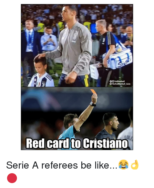 Be Like, Memes, and 🤖: OTrollFootball  OThe TrollFootball_Insto  Red card to Cristiano Serie A referees be like...😂👌🔴