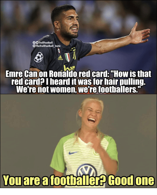 """Memes, Canon, and Good: OTrollFootball  TheTrollFootball Instu  aditos  Emre Canon Ronaldo red card:""""How is that  red card?Iheard it was for hair pulling.  We're not women, we're foothallers.""""  Youarea footbäller  Good one"""