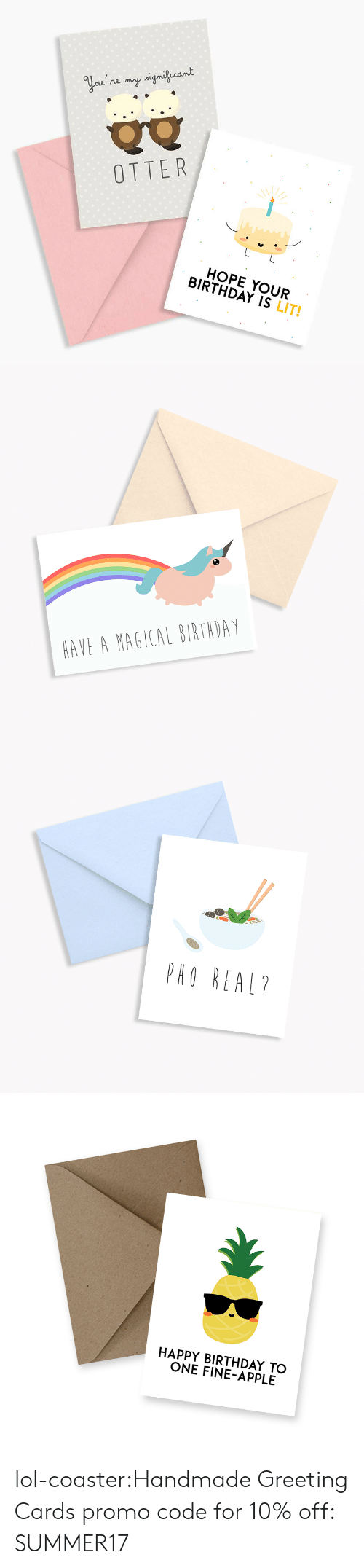greeting cards: OTTER  HOPE YOUR  BIRTHDAY IS LIT!   AVE A MAGICAL BIRTADAY   PHO REAL?   HAPPY BIRTHDAY TO  ONE FINE-APPLE lol-coaster:Handmade Greeting Cards  promo code for 10% off: SUMMER17