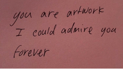 Forever, You, and Are: ou are artworb  I could admir  Forever  you